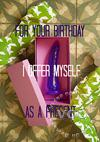 Video: For Your Birthday I Offer Myself As A Present