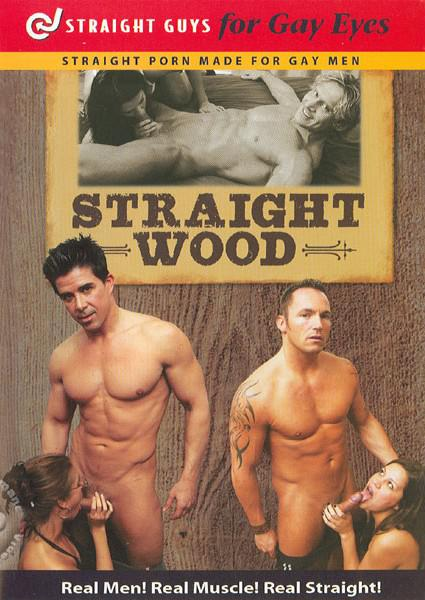 Straight Guys For Gay Eyes & For Women Too! - Straight Wood